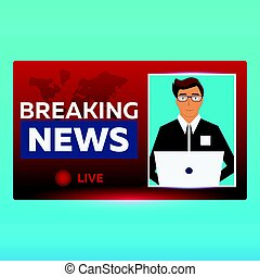 Mass media banner. Anchorman in Breaking News. Live....