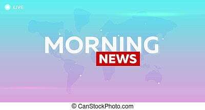 Mass media. Morning news. Breaking news banner. Live. Television studio. TV show.