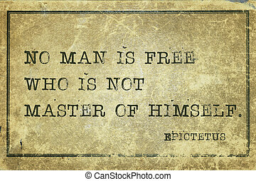 master Epic - No man is free who is not master of himself -...