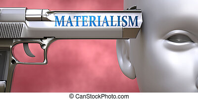Materialism can be dangerous or deadly for people - pictured...