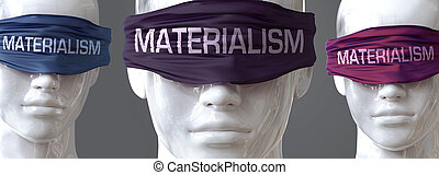 Materialism can blind our views and limit perspective - ...