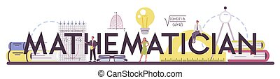 Mathematician typographic header. Mathematician seek and use scientific pattern and research to formulate new calculation. Math analysis and conjecture computing. Vector illustration.