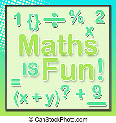 Maths is fun text and other mathematical symbols on a beautiful background.