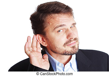 Mature Business man holding his hand to his ear trying to hear you, isolated on white