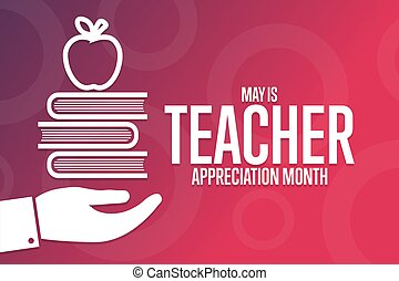 May is Teacher Appreciation Month. Holiday concept. Template for background, banner, card, poster with text inscription. Vector EPS10 illustration.