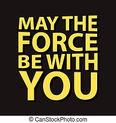 May the force be with you - creative quote. Vector...