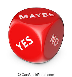 Maybe - Concept of uncertainty. Big red dice with options.