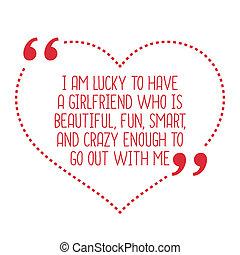 me., 狂気, 愛, 楽しみ, 幸運, 面白い, 持ちなさい, 行きなさい, 美しい, quote., ガールフレンド, 十分, 痛みなさい, から