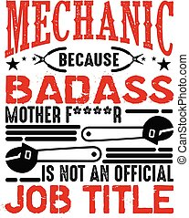 Mechanic is not an official job title. Mechanic quote and saying good for print