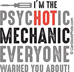 Mechanic Quote and saying. I m the psychotic mechanic, good...