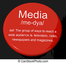 Media Definition Button Showing Ways To Reach An Audience