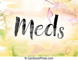Meds Colorful Watercolor and Ink Word Art