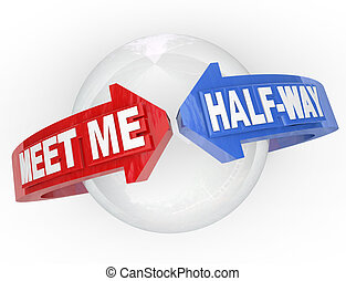 Two arrows with the words Meet Me Half-Way around a sphere, representing a compromise, settlement, peace, truce or other agreement resolving a dispute