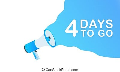 Megaphone with 4 days to go speech bubble. Loudspeaker. Banner for business, marketing and advertising. Motion design