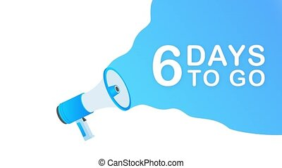 Megaphone with 6 days to go speech bubble. Loudspeaker. Banner for business, marketing and advertising. Motion design