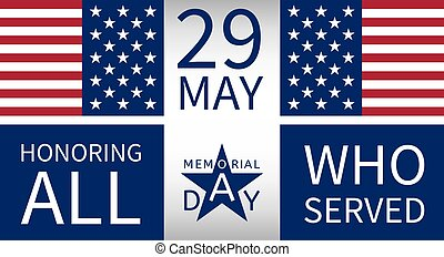 Memorial Day background with the emblem in the form of a blue star, date 29 may, text honoring all who served and the USA flag