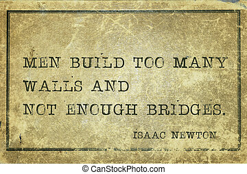 Men build too many walls and not enough bridges - ancient English physicist and mathematician Sir Isaac Newton quote printed on grunge vintage cardboard