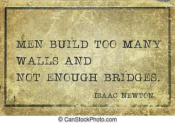 men build Newton - Men build too many walls and not enough...