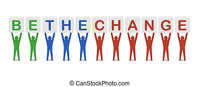 Men holding the phrase be the change. Concept 3D...