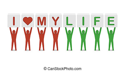 Men holding the phrase i love my life. Concept 3D illustration.