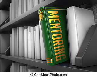 Mentoring - Title of Book. Educational Concept. - Mentoring...