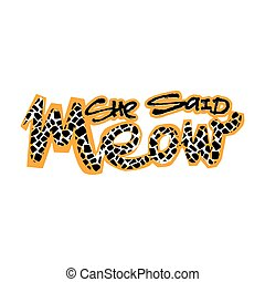 Meow She Said. Cat lovers cute funky print. Perfect for...