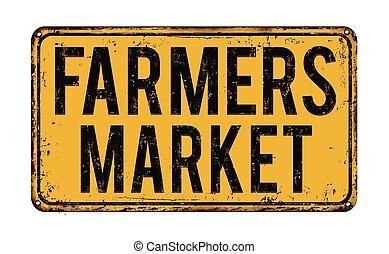 mercado de productos de granja, metal oxidado, señal