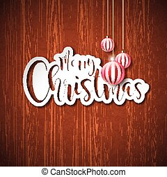 Merry Christmas Hand Lettering Illustration with Paper Label and Red Ornamental Glass Balls on Vintage Wood Background. Vector EPS 10 Holiday Design.