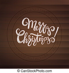 Merry Christmas. Stamp with calligraphic text on wooden texture. Design of handwritten text. Vintage greetings card on wooden planks. Resizable vector illustration, eps10. View on top