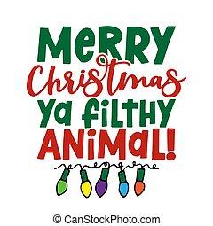 Merry Christmas Ya Filthy Animal - Calligraphy phrase for ...