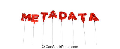 METADATA - word made from red foil balloons - 3D rendered.