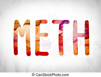 "Meth Concept Watercolor Word Art - The word ""Meth"" written..."