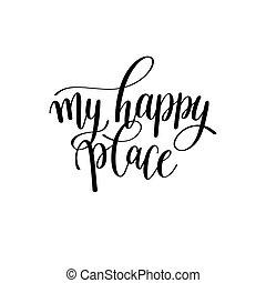 meu, feliz, lugar, preto branco, mão escrita, lettering,...