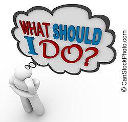 mi, őt kérdez, gondolkodó, -, kellene, gondolkodás, személy...
