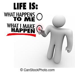 mi, csinál, élet, chooses, kezdeményezés, happen, ön,...