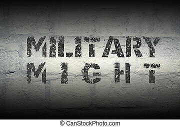 military might stencil print on the grunge white brick wall