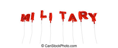 MILITARY - word made from red foil balloons - 3D rendered.