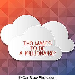 millionairequestion., concept, geld, pluizig, leeg, zwevend, uit, knippen, kennis, bovenzijde, schrijvende raad, tekst, witte , andere., meer, wants, zijn, betekenis, wolken, verdienen, aan het dienen, tho, elke, handschrift