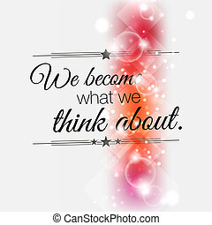 Minimalist motivational poster - We become what we think ...