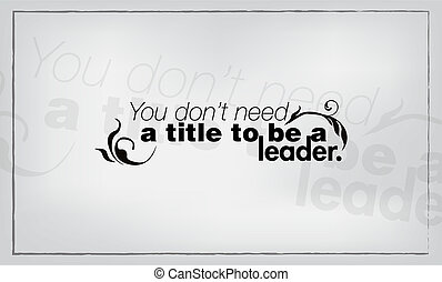 You do not need a title to be a leader. Motivational quote