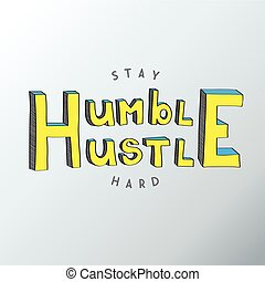 Minimalistic text of an inspirational saying Stay humble...