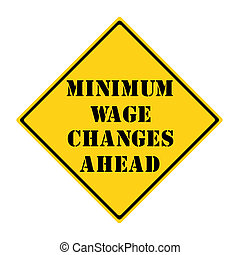 Minimum Wage Changes Ahead Sign - A yellow and black diamond...