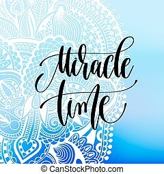 miracle time - hand lettering poster on froze decorative background, calligraphy vector illustration