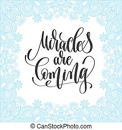 miracles are coming - hand lettering inscription on froze decorative frame to christmas design, calligraphy vector illustration