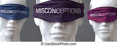 Misconceptions can blind our views and limit perspective - ...