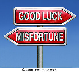 misfortune or good luck - misfortune or good and bad luck