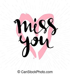 Miss you inscription. Greeting card with calligraphy. Hand drawn lettering design. Typography for banner, poster or apparel design. Vector typography.