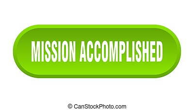 mission accomplished button. mission accomplished rounded green sign. mission accomplished