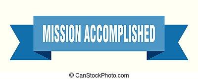 mission accomplished ribbon. mission accomplished isolated ...