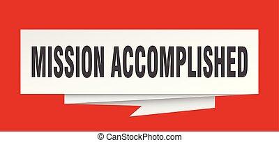 mission accomplished sign. mission accomplished paper...